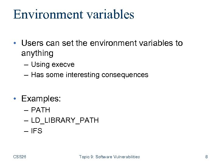 Environment variables • Users can set the environment variables to anything – Using execve