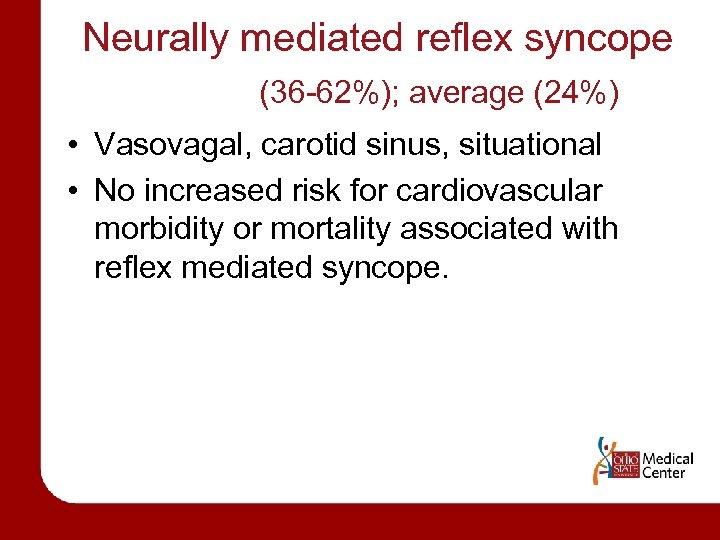 Neurally mediated reflex syncope (36 -62%); average (24%) • Vasovagal, carotid sinus, situational •