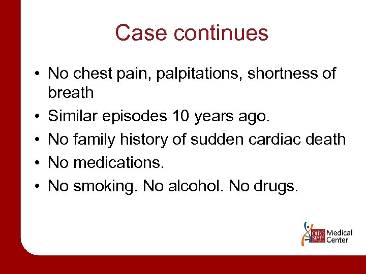 Case continues • No chest pain, palpitations, shortness of breath • Similar episodes 10
