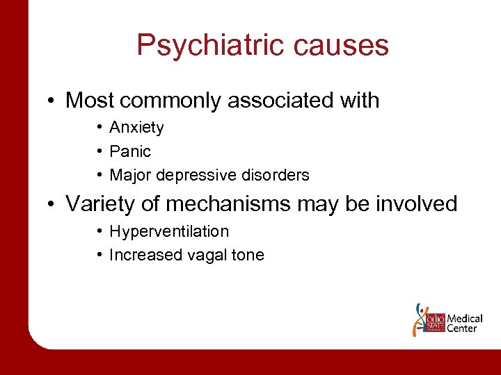 Psychiatric causes • Most commonly associated with • Anxiety • Panic • Major depressive