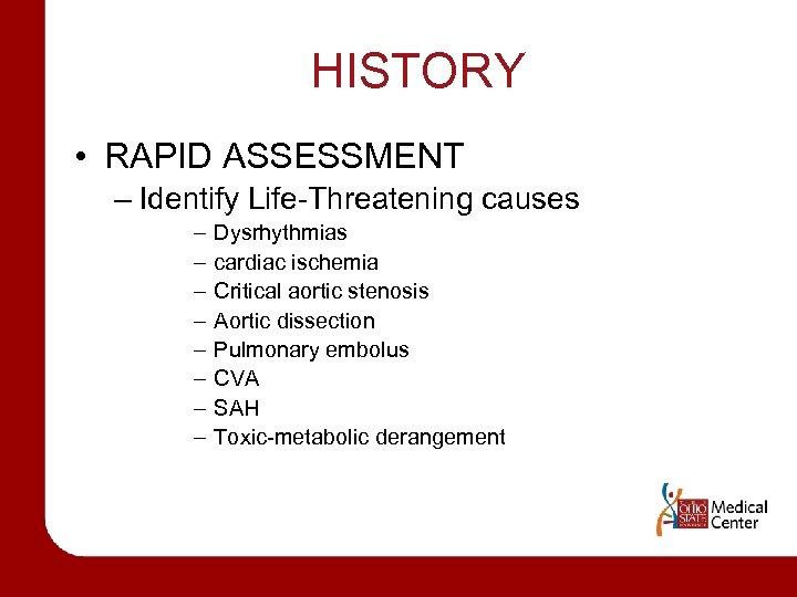 HISTORY • RAPID ASSESSMENT – Identify Life-Threatening causes – – – – Dysrhythmias cardiac