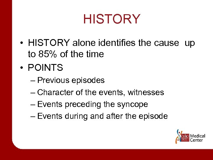 HISTORY • HISTORY alone identifies the cause up to 85% of the time •