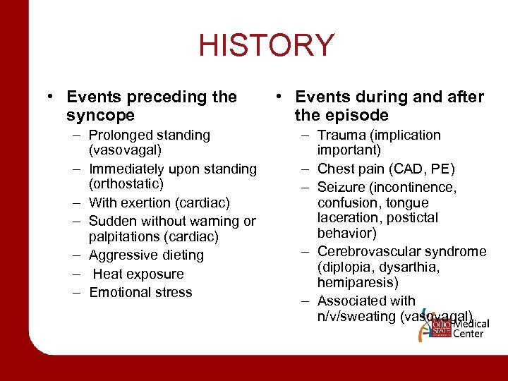 HISTORY • Events preceding the syncope – Prolonged standing (vasovagal) – Immediately upon standing