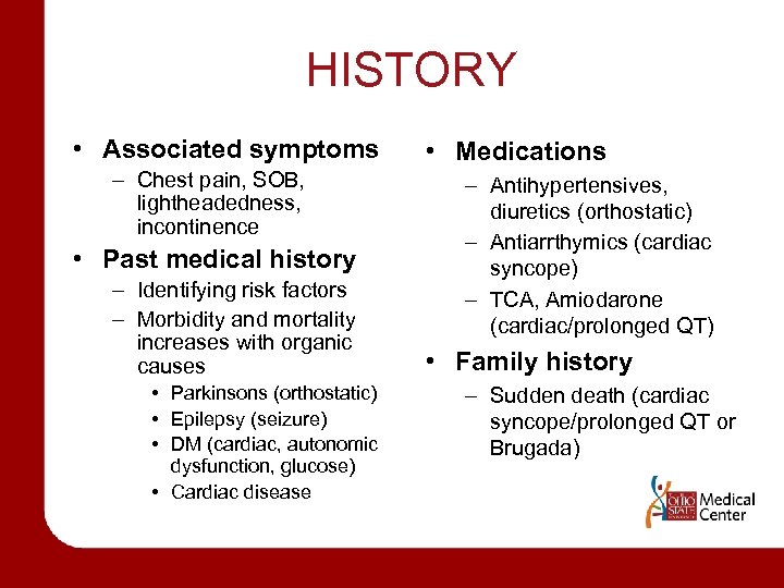 HISTORY • Associated symptoms – Chest pain, SOB, lightheadedness, incontinence • Past medical history