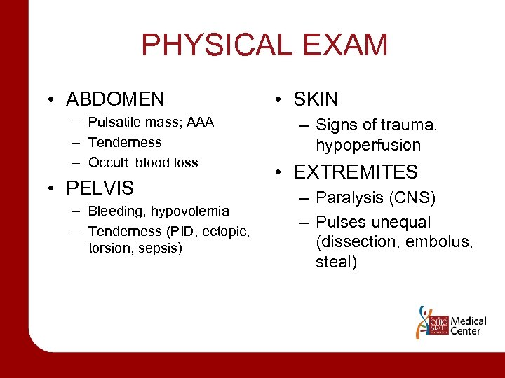 PHYSICAL EXAM • ABDOMEN – Pulsatile mass; AAA – Tenderness – Occult blood loss