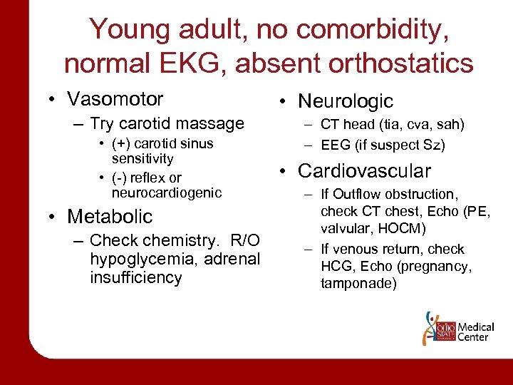 Young adult, no comorbidity, normal EKG, absent orthostatics • Vasomotor – Try carotid massage