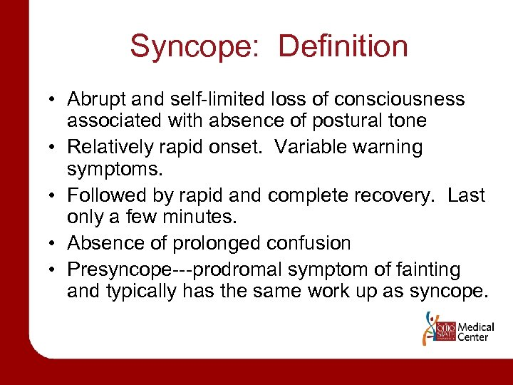 Syncope: Definition • Abrupt and self-limited loss of consciousness associated with absence of postural