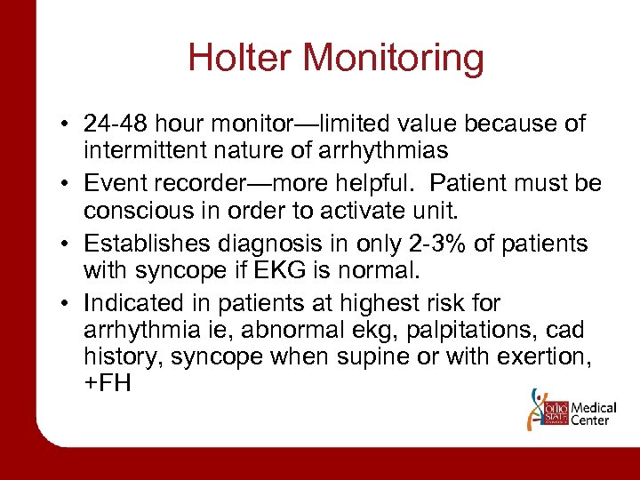 Holter Monitoring • 24 -48 hour monitor—limited value because of intermittent nature of arrhythmias
