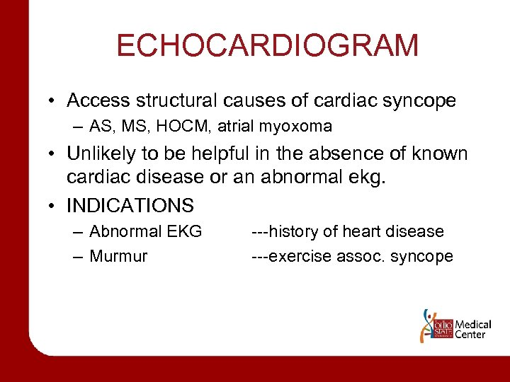 ECHOCARDIOGRAM • Access structural causes of cardiac syncope – AS, MS, HOCM, atrial myoxoma