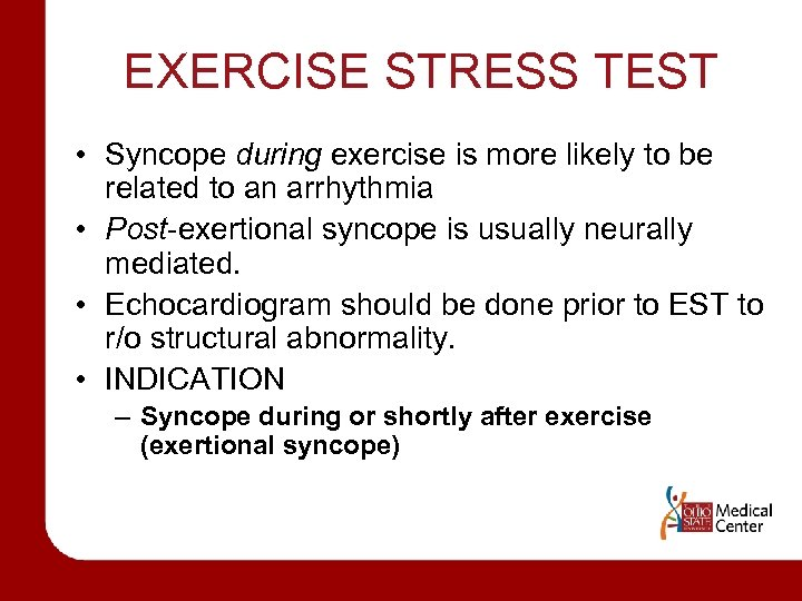 EXERCISE STRESS TEST • Syncope during exercise is more likely to be related to