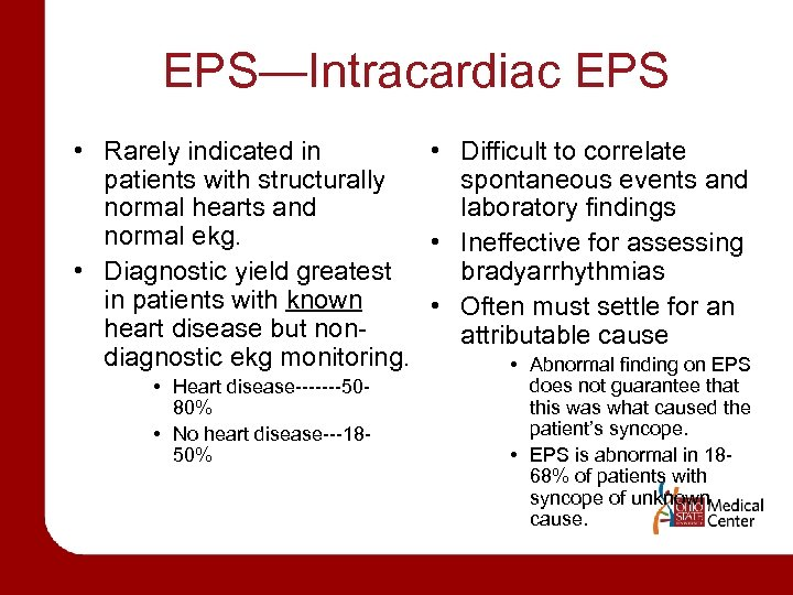 EPS—Intracardiac EPS • Rarely indicated in • Difficult to correlate patients with structurally spontaneous