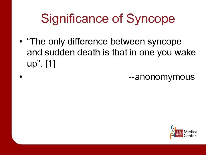 """Significance of Syncope • """"The only difference between syncope and sudden death is that"""