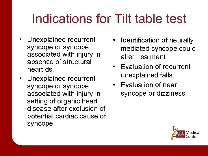 Indications for Tilt table test • Unexplained recurrent syncope or syncope associated with injury