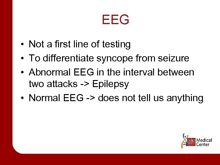EEG • Not a first line of testing • To differentiate syncope from seizure