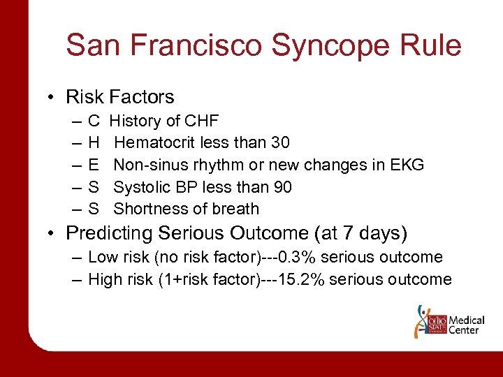 San Francisco Syncope Rule • Risk Factors – – – C H E S