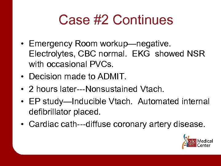 Case #2 Continues • Emergency Room workup—negative. Electrolytes, CBC normal. EKG showed NSR with