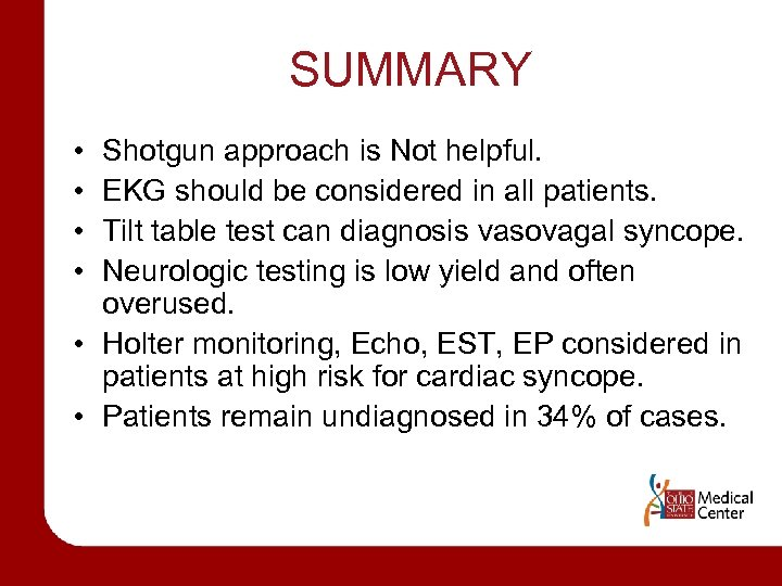 SUMMARY • • Shotgun approach is Not helpful. EKG should be considered in all