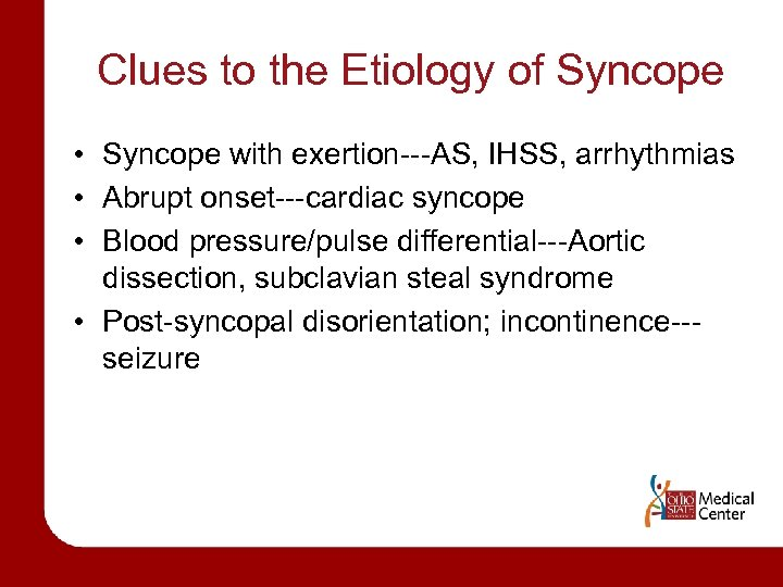 Clues to the Etiology of Syncope • Syncope with exertion---AS, IHSS, arrhythmias • Abrupt