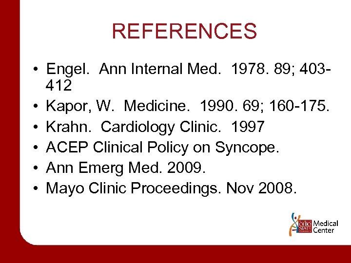REFERENCES • Engel. Ann Internal Med. 1978. 89; 403412 • Kapor, W. Medicine. 1990.