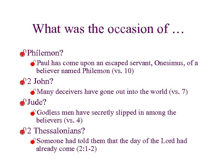 What was the occasion of … ÐPhilemon? ÐPaul has come upon an escaped servant,