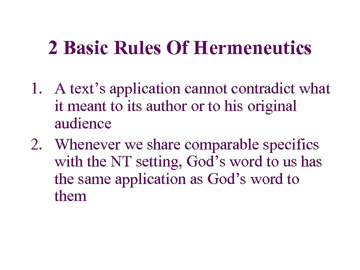 2 Basic Rules Of Hermeneutics 1. A text's application cannot contradict what it meant