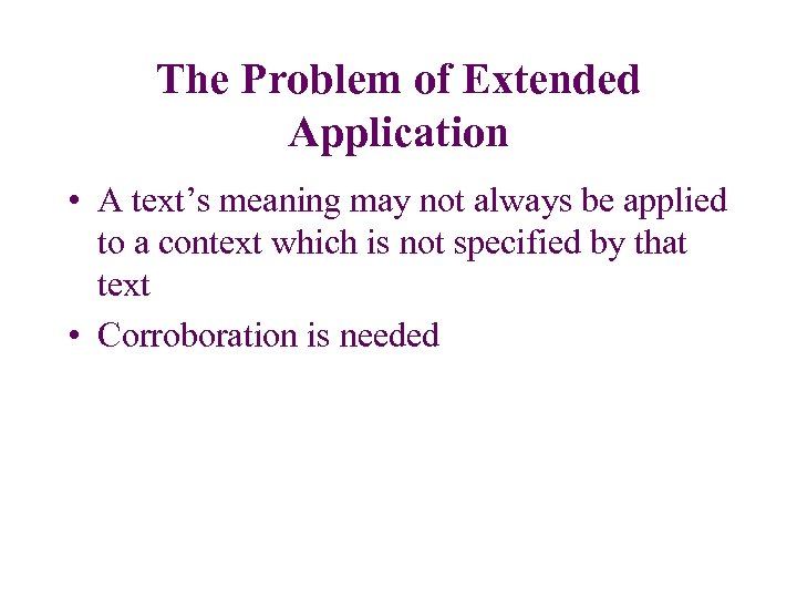 The Problem of Extended Application • A text's meaning may not always be applied