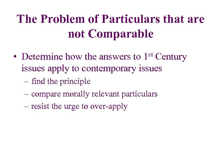 The Problem of Particulars that are not Comparable • Determine how the answers to
