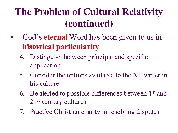 The Problem of Cultural Relativity (continued) • God's eternal Word has been given to