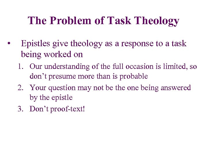 The Problem of Task Theology • Epistles give theology as a response to a