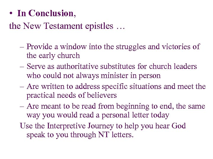 • In Conclusion, the New Testament epistles … – Provide a window into
