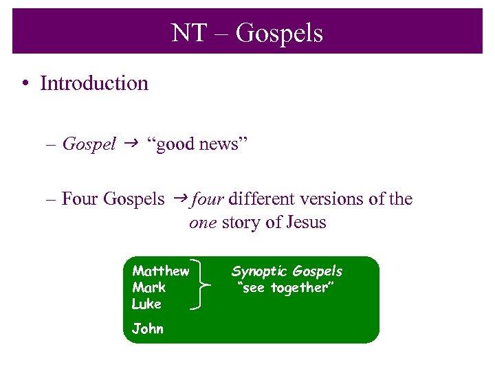 "NT – Gospels • Introduction – Gospel g ""good news"" – Four Gospels g"