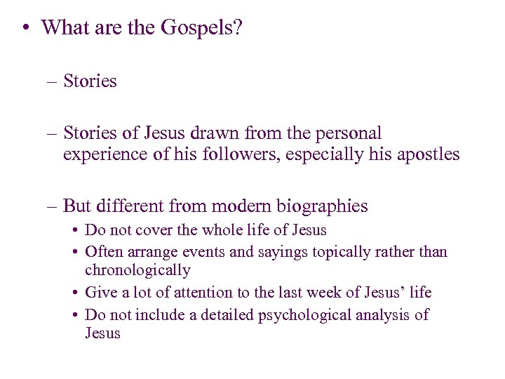 • What are the Gospels? – Stories of Jesus drawn from the personal