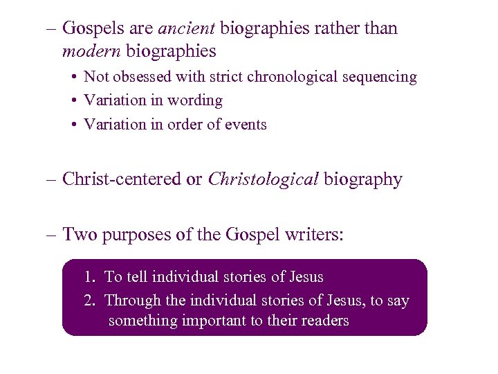 – Gospels are ancient biographies rather than modern biographies • Not obsessed with strict
