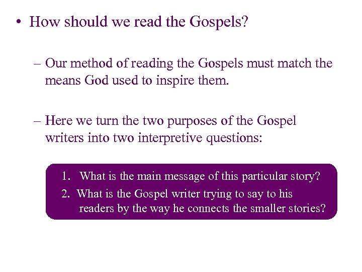 • How should we read the Gospels? – Our method of reading the