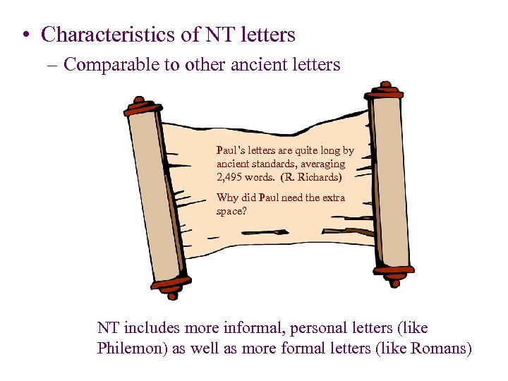 • Characteristics of NT letters – Comparable to other ancient letters Paul's letters