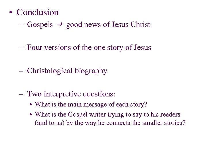 • Conclusion – Gospels g good news of Jesus Christ – Four versions