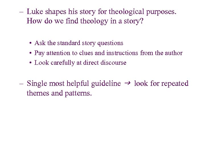 – Luke shapes his story for theological purposes. How do we find theology in