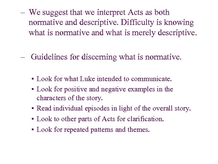 – We suggest that we interpret Acts as both normative and descriptive. Difficulty is