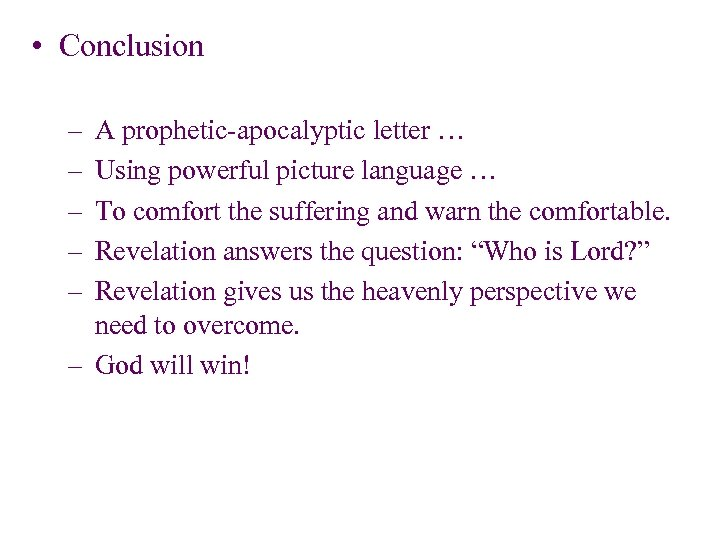 • Conclusion – – – A prophetic-apocalyptic letter … Using powerful picture language