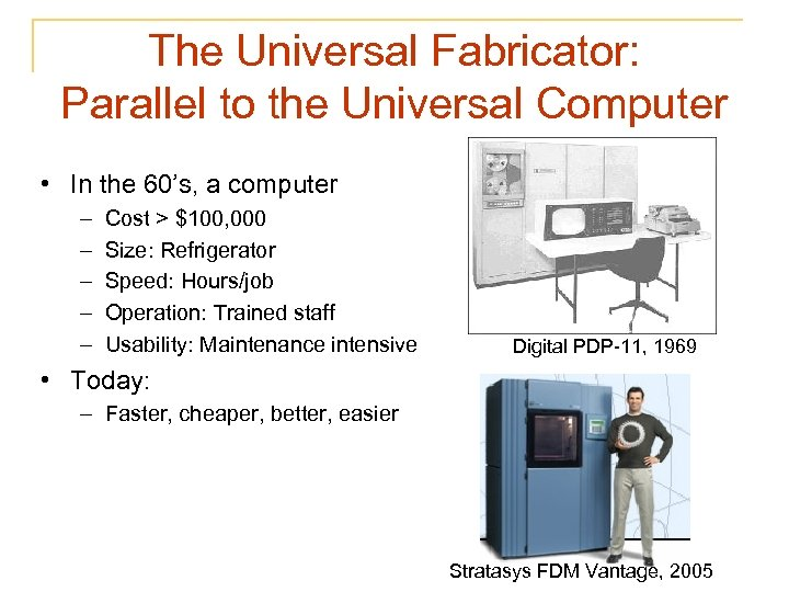 The Universal Fabricator: Parallel to the Universal Computer • In the 60's, a computer