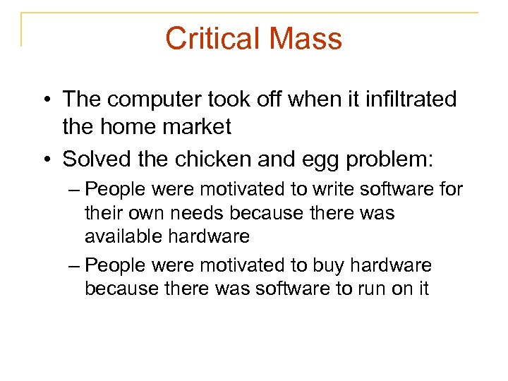 Critical Mass • The computer took off when it infiltrated the home market •