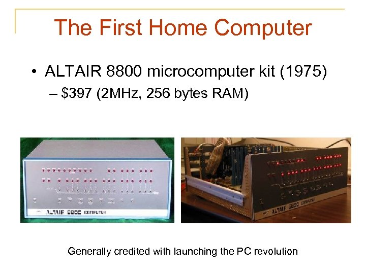 The First Home Computer • ALTAIR 8800 microcomputer kit (1975) – $397 (2 MHz,