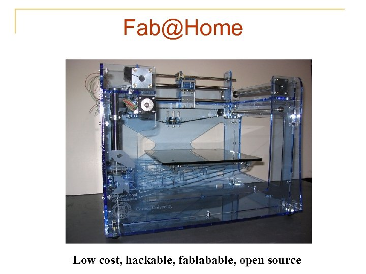 Fab@Home Low cost, hackable, fablabable, open source