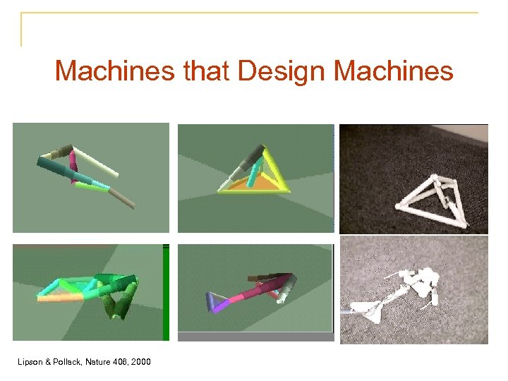 Machines that Design Machines Lipson & Pollack, Nature 406, 2000