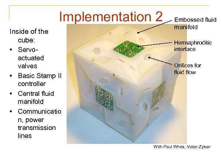 Implementation 2 Inside of the cube: • Servoactuated valves • Basic Stamp II controller