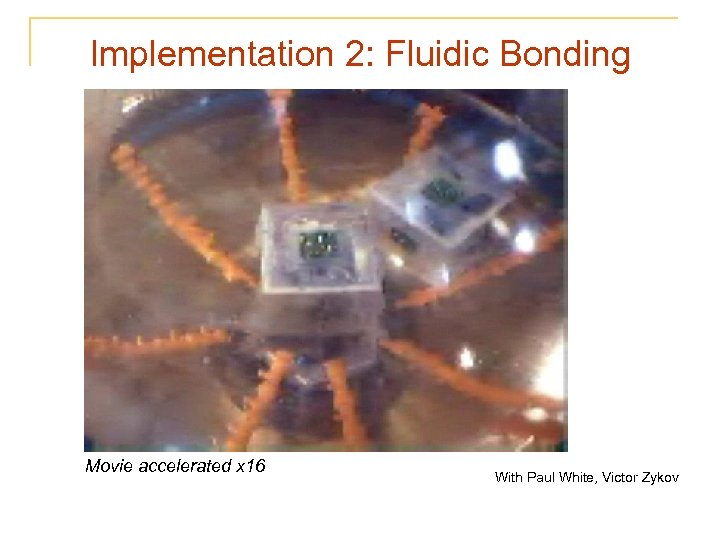 Implementation 2: Fluidic Bonding Movie accelerated x 16 With Paul White, Victor Zykov