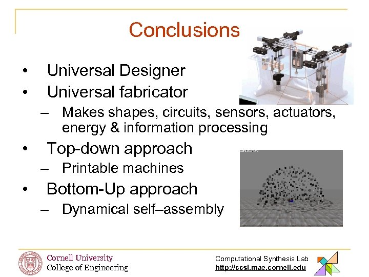 Conclusions • • Universal Designer Universal fabricator – Makes shapes, circuits, sensors, actuators, energy