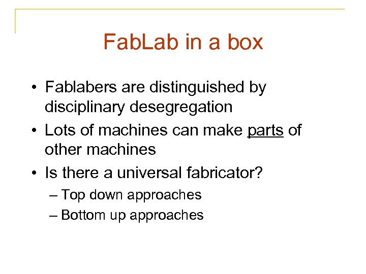 Fab. Lab in a box • Fablabers are distinguished by disciplinary desegregation • Lots