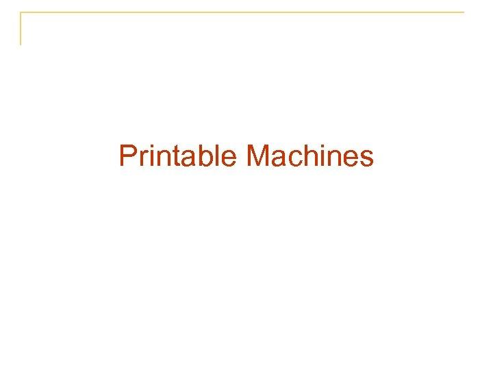 Printable Machines
