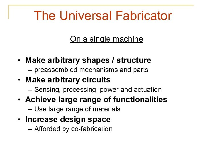 The Universal Fabricator On a single machine • Make arbitrary shapes / structure –